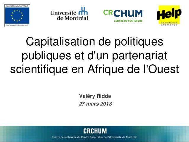 Capitalisation de politiques  publiques et d'un partenariat  scientifique en Afrique de l'Ouest  Valéry Ridde  27 mars 201...