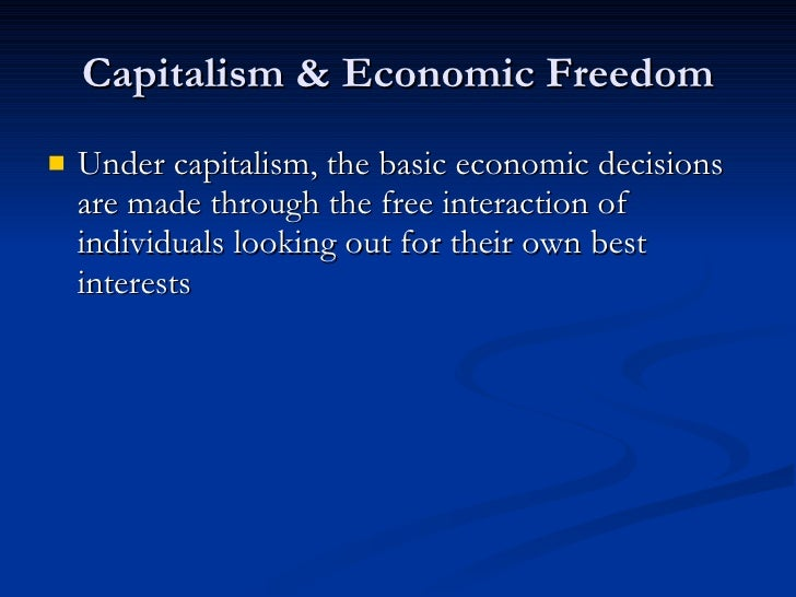 Capitalism & Economic Freedom <ul><li>Under capitalism, the basic economic decisions are made through the free interaction...