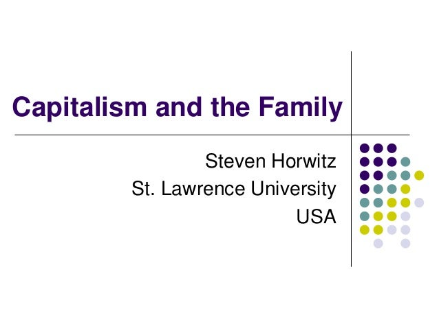 Capitalism and the Family Steven Horwitz St. Lawrence University USA