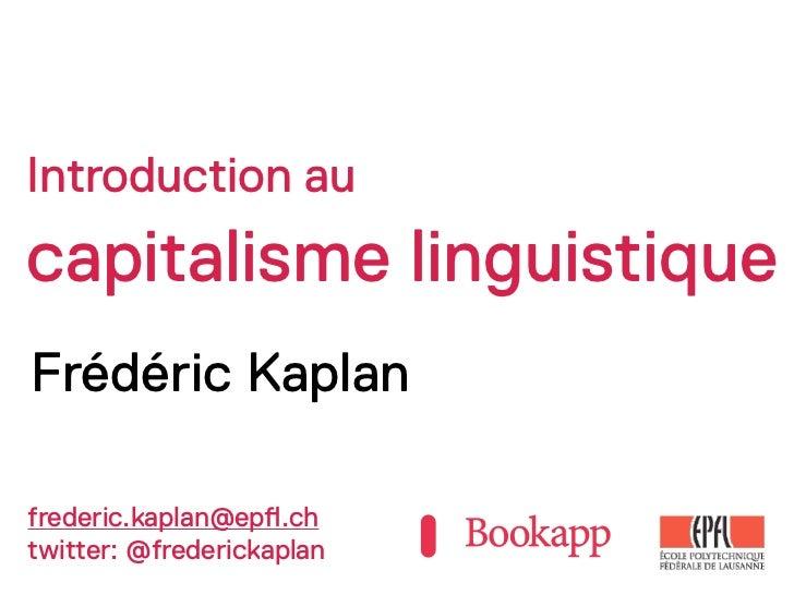 Introduction aucapitalisme linguistiqueFrédéric Kaplanfrederic.kaplan@ep!.chtwitter: @frederickaplan