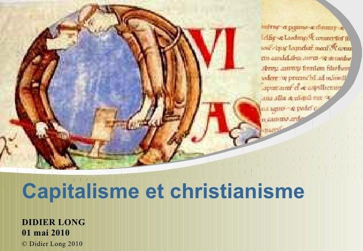 Capitalisme et christianisme DIDIER LONG 01 mai 2010 © Didier Long 2010