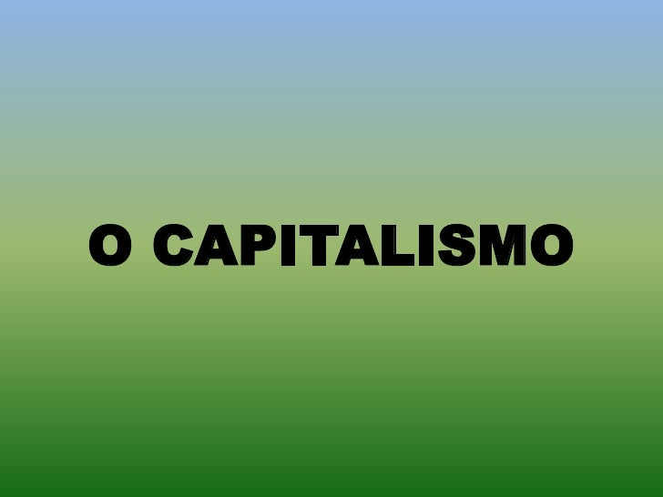 O CAPITALISMO<br />
