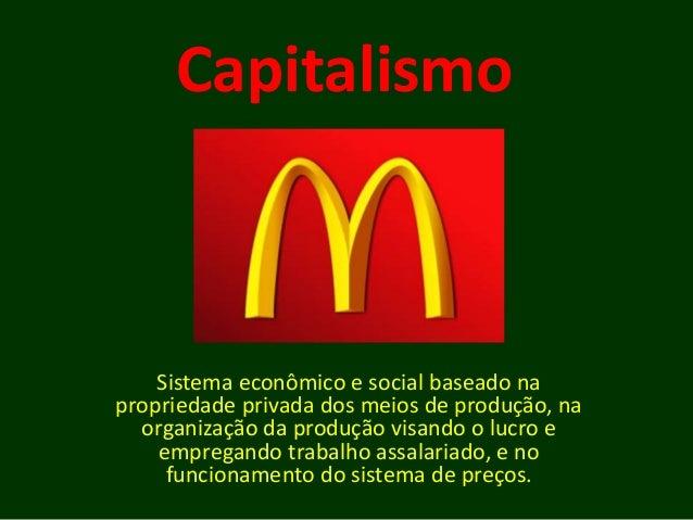 Capitalismo Sistema econômico e social baseado na propriedade privada dos meios de produção, na organização da produção vi...