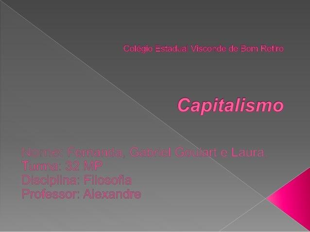  É um sistema econômico em que os meios de produção e distribuição são de propriedade privada e com fins lucrativos.