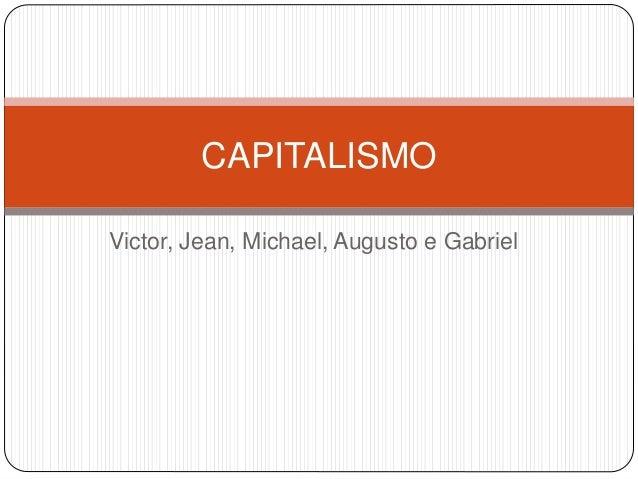 Victor, Jean, Michael, Augusto e Gabriel CAPITALISMO