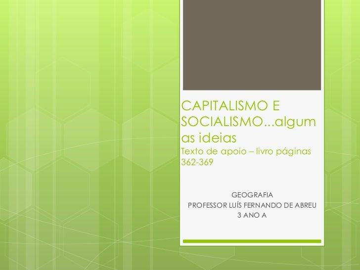CAPITALISMO ESOCIALISMO...algumas ideiasTexto de apoio – livro páginas362-369            GEOGRAFIA PROFESSOR LUÍS FERNANDO...
