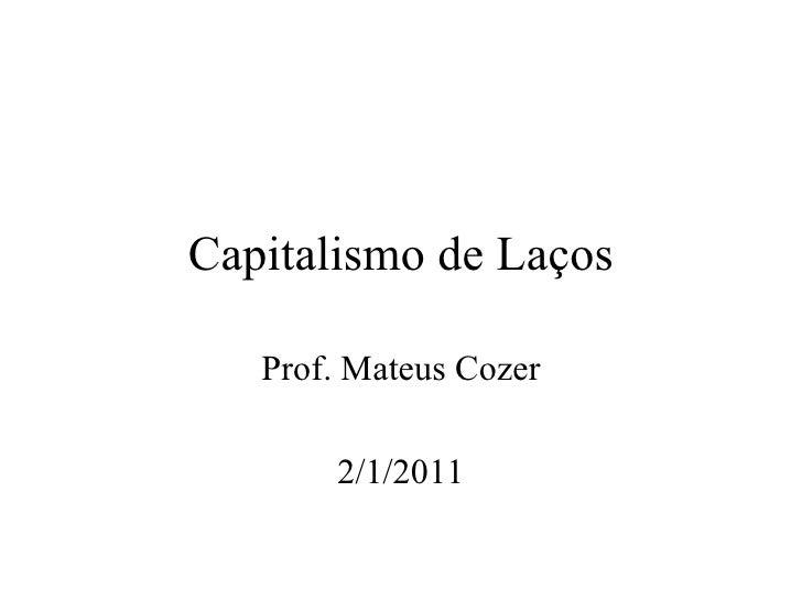 Capitalismo de Laços Prof. Mateus Cozer 2/1/2011