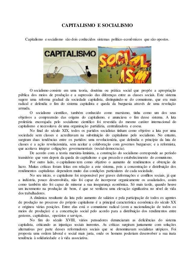 CAPITALISMO E SOCIALISMO Capitalismo e socialismo são dois conhecidos sistemas político-econômicos que são opostos. O soci...