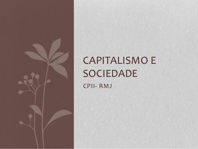 CPII- RMJ CAPITALISMO E SOCIEDADE