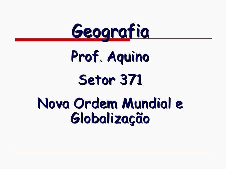 Geografia    Prof. Aquino     Setor 371Nova Ordem Mundial e    Globalização