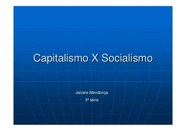 Capitalismo X Socialismo           Janiere Mendonça             3ª série