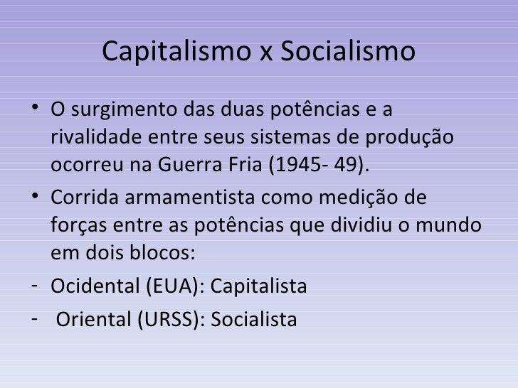 Capitalismo x Socialismo <ul><li>O surgimento das duas potências e a rivalidade entre seus sistemas de produção ocorreu na...