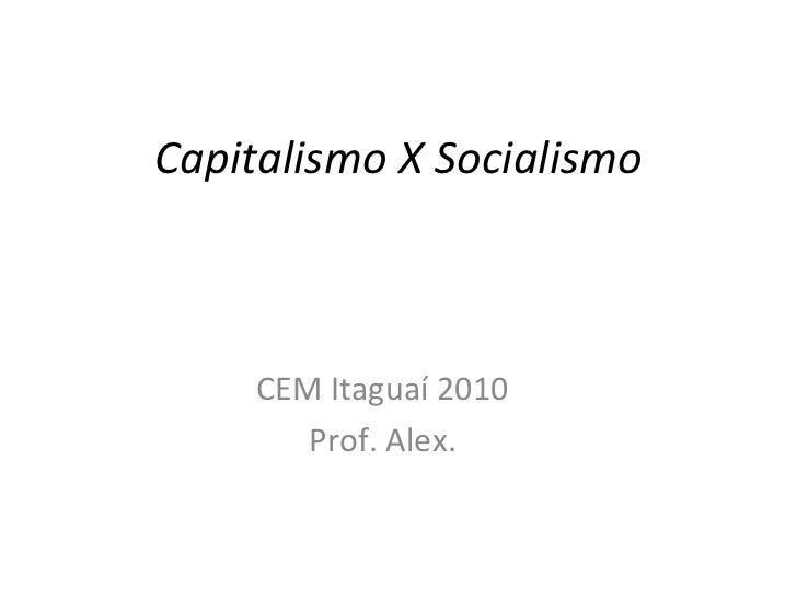 Capitalismo X Socialismo CEM Itaguaí 2010 Prof. Alex.