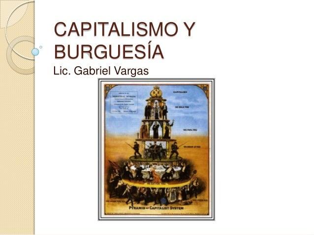 CAPITALISMO YBURGUESÍALic. Gabriel Vargas