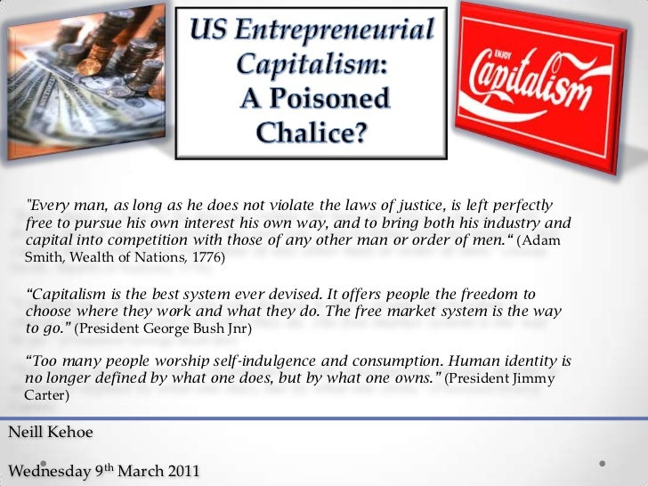 "US Entrepreneurial  Capitalism:<br /> A Poisoned <br />Chalice?<br />""Every man, as long as he does not violate the laws o..."