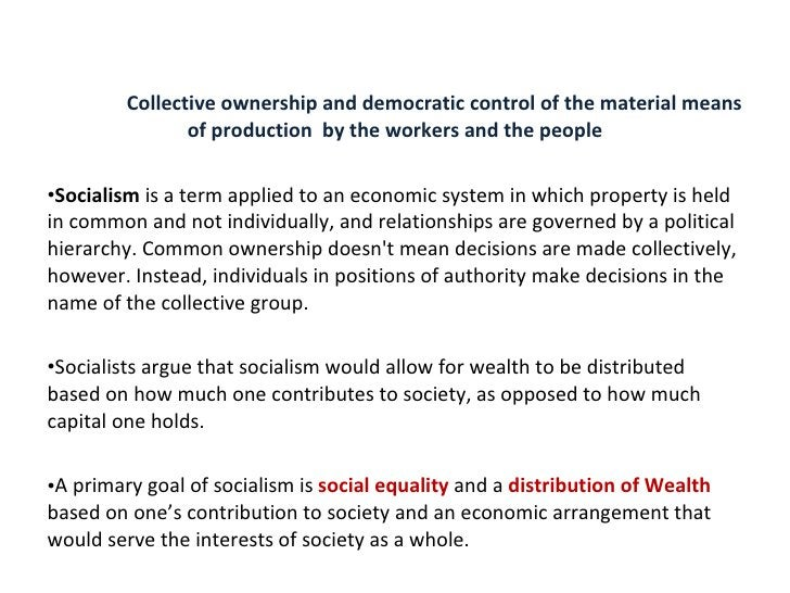 <ul><li>Collective ownership and democratic control of the material means of production  by the workers and the people </l...
