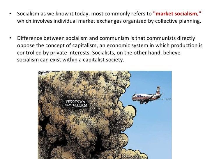 <ul><li>Socialism as we know it today, most commonly refers to  &quot;market socialism,&quot;  which involves individual m...