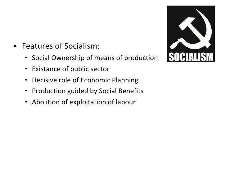 <ul><li>Features of Socialism; </li></ul><ul><ul><li>Social Ownership of means of production </li></ul></ul><ul><ul><li>Ex...