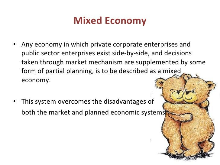 Mixed Economy <ul><li>Any economy in which private corporate enterprises and public sector enterprises exist side-by-side,...