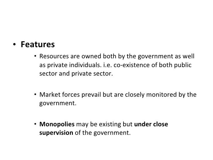 <ul><li>Features </li></ul><ul><ul><ul><li>Resources are owned both by the government as well as private individuals. i.e....