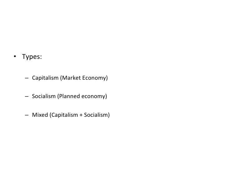 <ul><li>Types: </li></ul><ul><ul><li>Capitalism (Market Economy) </li></ul></ul><ul><ul><li>Socialism (Planned economy) </...