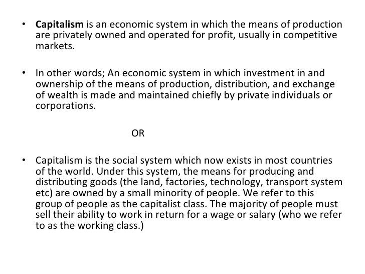 <ul><li>Capitalism  is an economic system in which the means of production are privately owned and operated for profit, us...