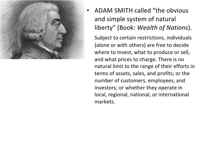 """<ul><li>ADAM SMITH called """"the obvious and simple system of natural liberty"""" (Book:  Wealth of Nations ).  </li></ul><ul><..."""
