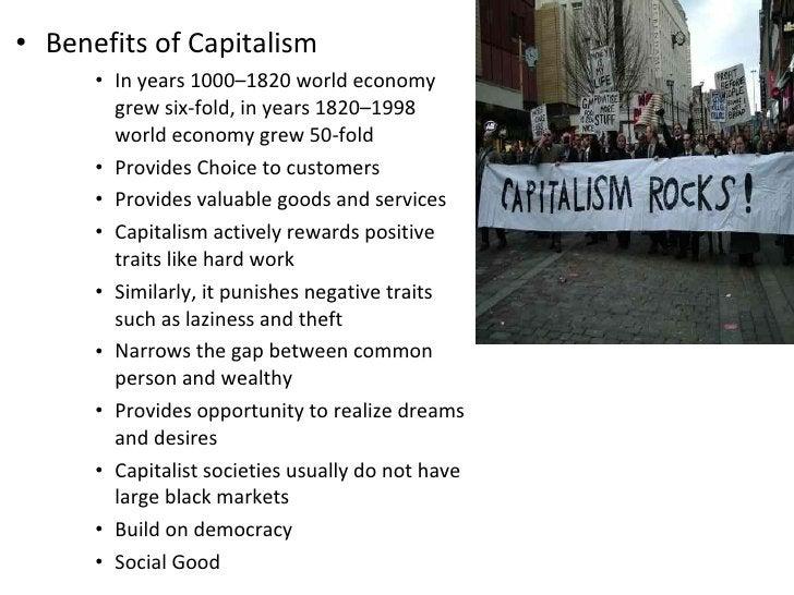 <ul><li>Benefits of Capitalism </li></ul><ul><ul><ul><li>In years 1000–1820 world economy grew six-fold,in years 1820–199...