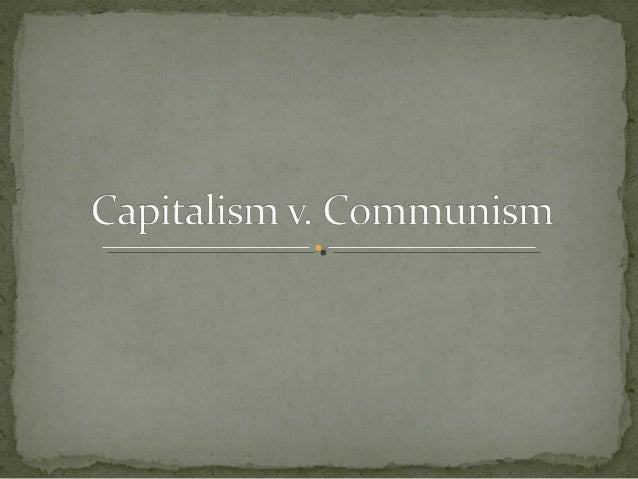 What are Capitalism and Communism, what are the differences between the two, and what is America's relationship with Commu...