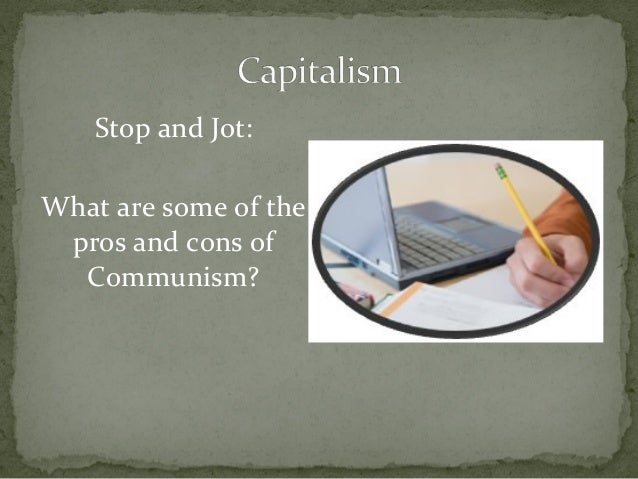 pros and cons of communism Start studying pros and cons-communism learn vocabulary, terms, and more with flashcards, games, and other study tools.