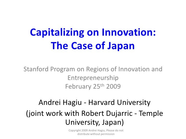 Capitalizing on Innovation: The Case of JapanStanford Program on Regions of Innovation and EntrepreneurshipFebruary 25th 2...