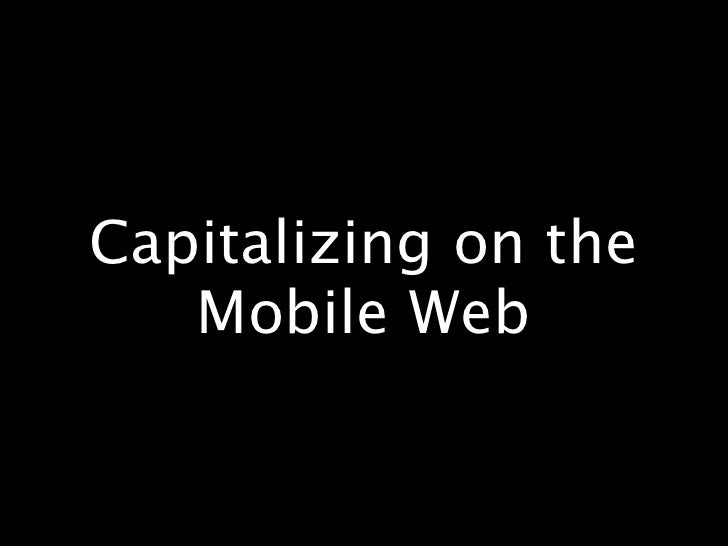 Capitalizing on the    Mobile Web