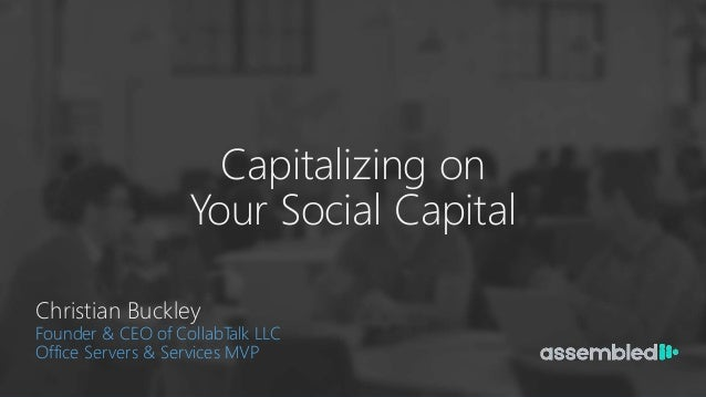Capitalizing on Your Social Capital Christian Buckley Chief Evangelist at Beezy Founder of CollabTalk Microsoft MVP