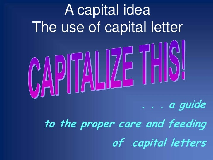 A capital ideaThe use of capital letter<br />CAPITALIZE THIS!<br />. . . a guide <br />to the proper care and feeding <br ...