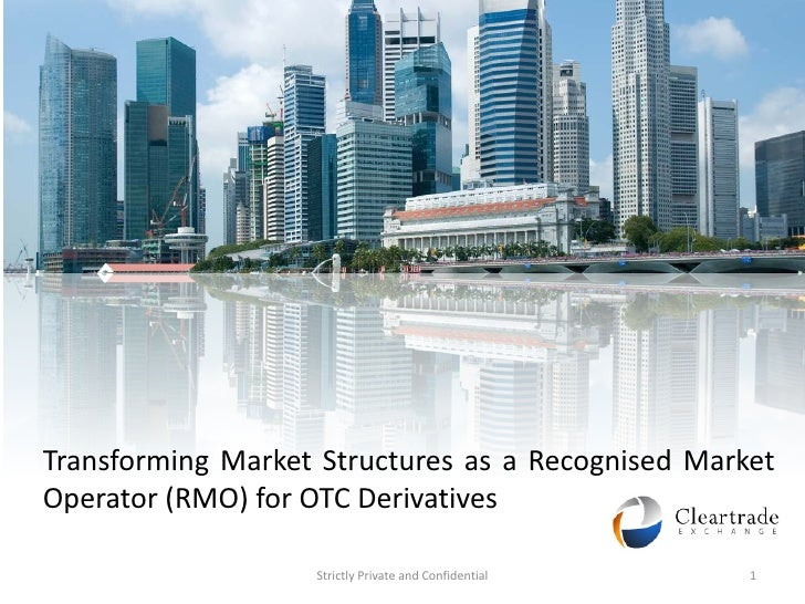 Transforming Market Structures as a Recognised MarketOperator (RMO) for OTC Derivatives                   Strictly Private...