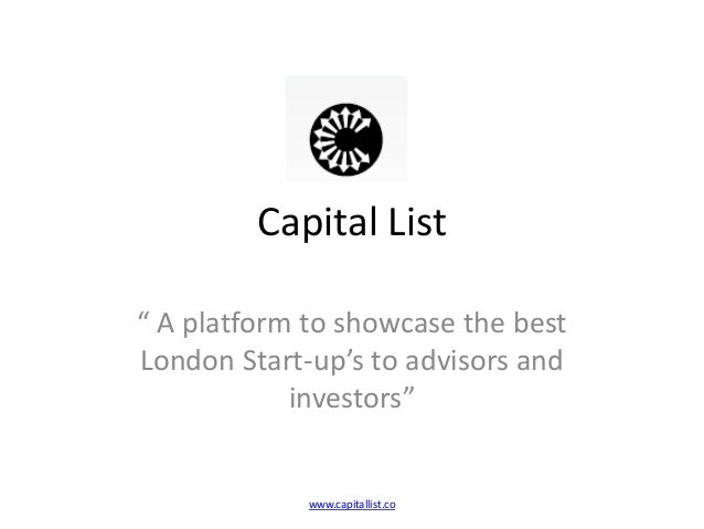"Capital List"" A platform to showcase the bestLondon Start-up's to advisors andinvestors""www.capitallist.co"