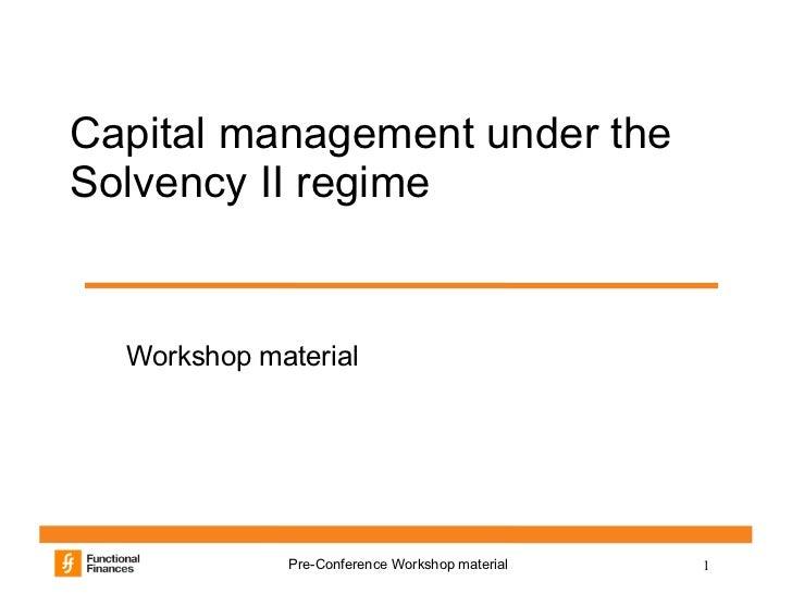 Capital management under theSolvency II regime  Workshop material             Pre-Conference Workshop material   1