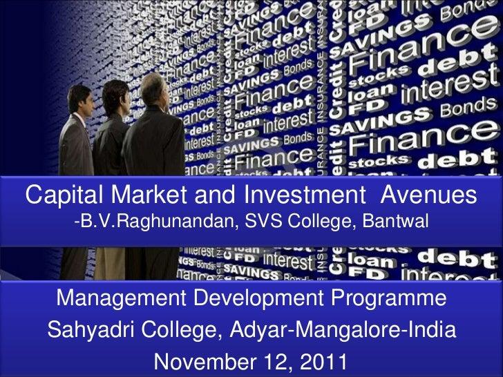 Capital Market and Investment Avenues   -B.V.Raghunandan, SVS College, Bantwal  Management Development Programme Sahyadri ...