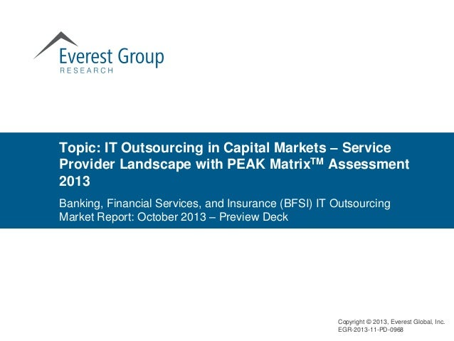 Topic: IT Outsourcing in Capital Markets – Service Provider Landscape with PEAK MatrixTM Assessment 2013 Copyright © 2013,...