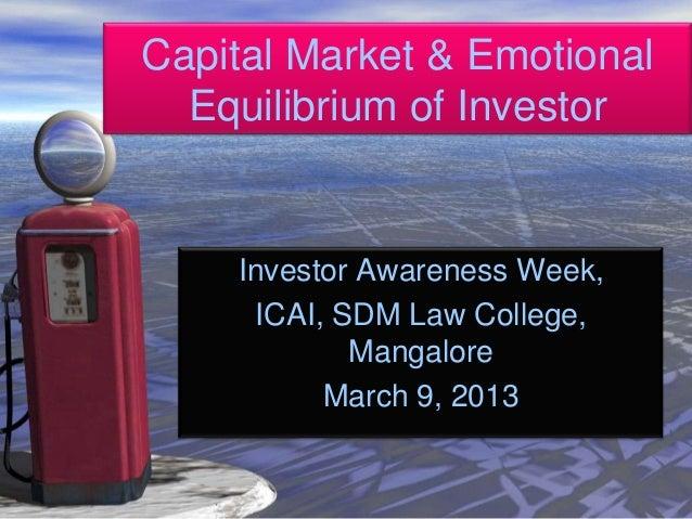 Capital Market & Emotional  Equilibrium of Investor    Investor Awareness Week,     ICAI, SDM Law College,            Mang...
