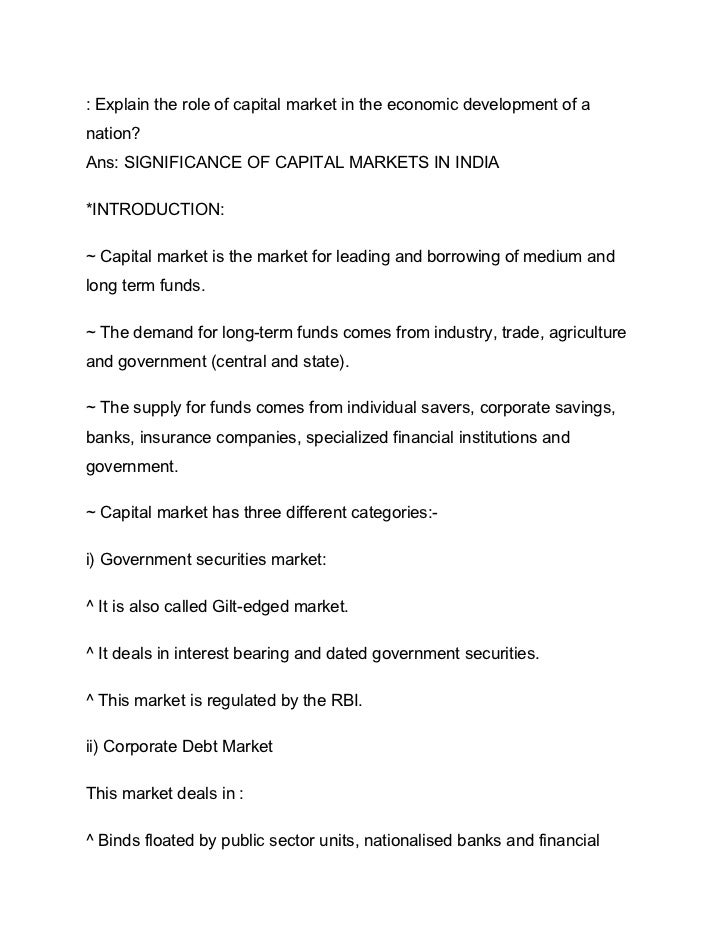 : Explain the role of capital market in the economic development of anation?Ans: SIGNIFICANCE OF CAPITAL MARKETS IN INDIA*...