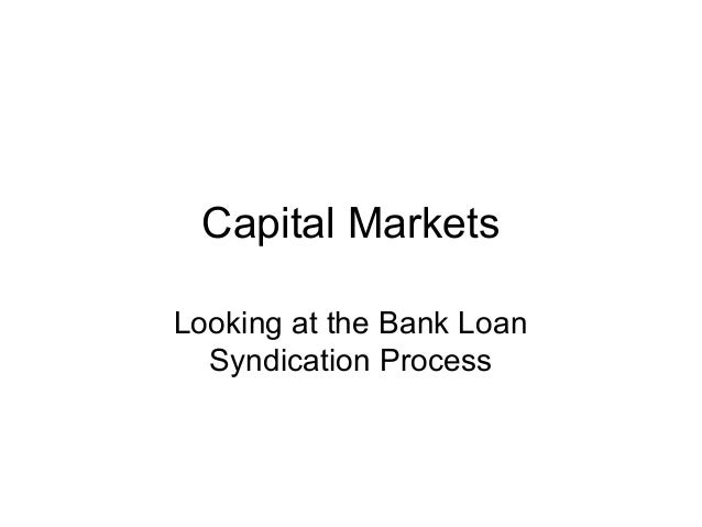 Capital Markets Looking at the Bank Loan Syndication Process