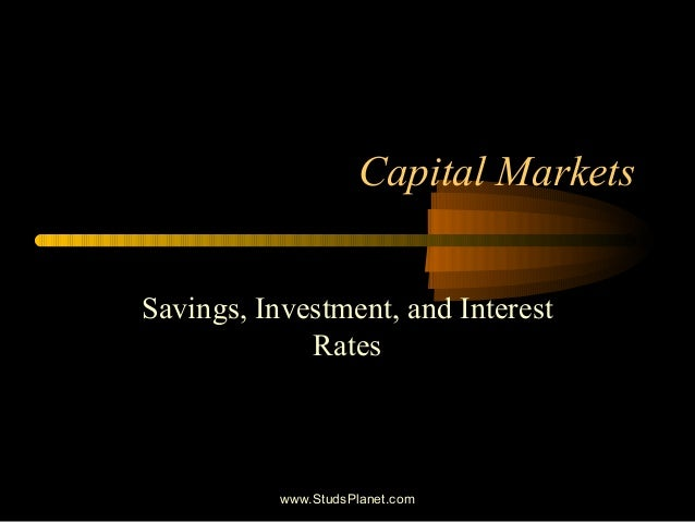 Capital Markets Savings, Investment, and Interest Rates www.StudsPlanet.com