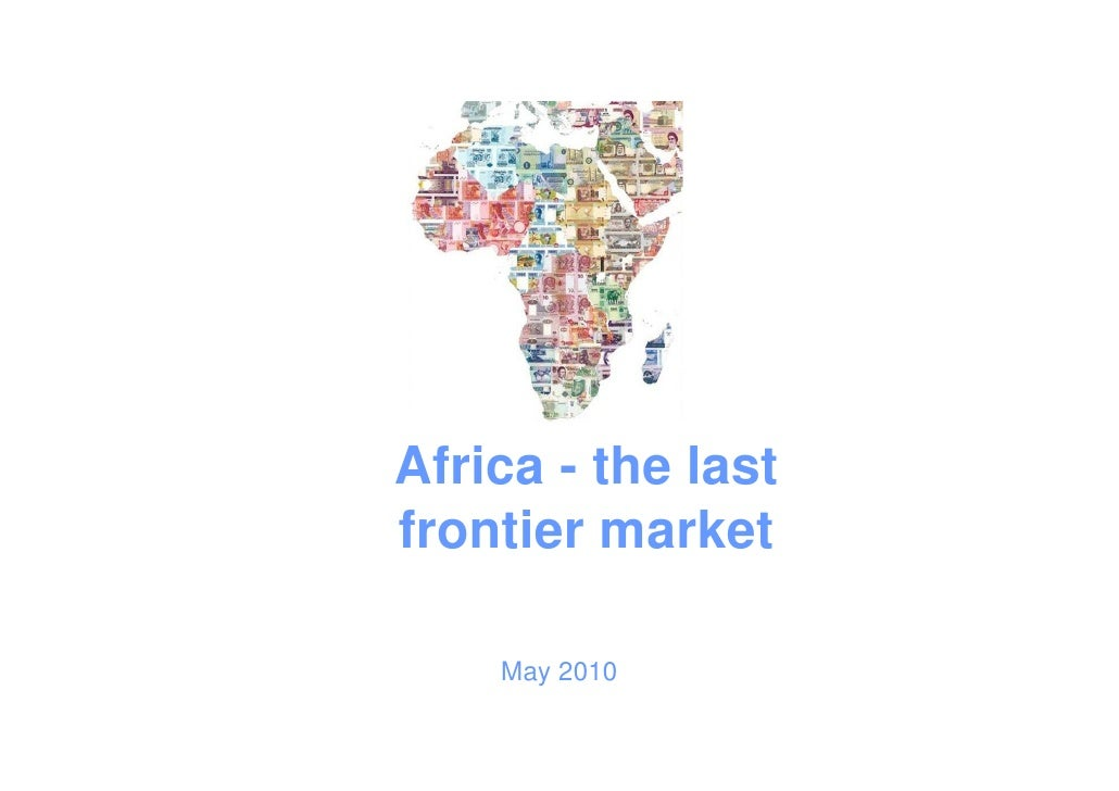 Africa - the last frontier market      May 2010