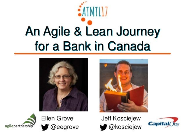 An Agile & Lean Journey for a Bank in Canada @kosciejew Jeff KosciejewEllen Grove @eegrove An Agile & Lean Journey for a B...