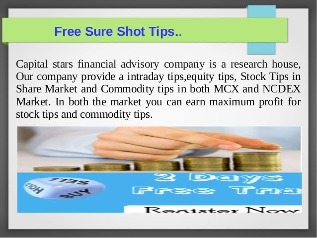 Free Sure Shot Tips..  Capital stars financial advisory company is a research house,  Our company provide a intraday tips,...