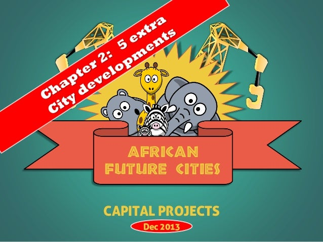 AFRICAN FUTURE CITIES CAPITAL PROJECTS Dec 2013