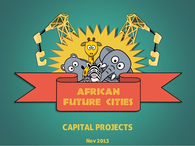 CAPITAL PROJECTS Nov 2013 AFRICAN FUTURE CITIES