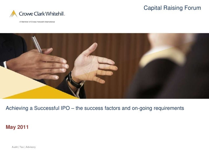 Capital Raising ForumAchieving a Successful IPO – the success factors and on-going requirementsMay 2011  Audit | Tax | Adv...