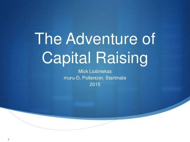 1 The Adventure of Capital Raising Mick Liubinskas muru-D, Pollenizer, Startmate 2015